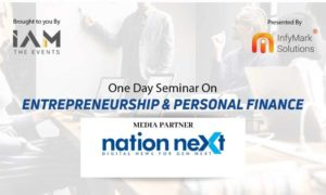 IAM The Events and InfyMark Solutions in association with Nation Next, are organising a seminar on 'Entrepreneurship and Personal Finance' in Nagpur.
